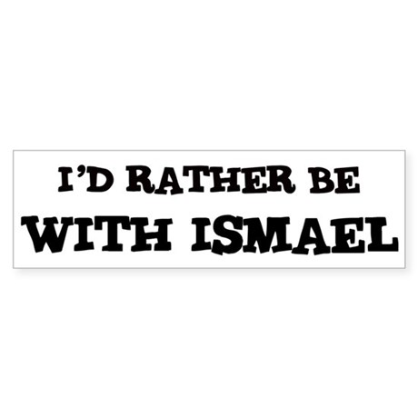 With Ismael Bumper Sticker