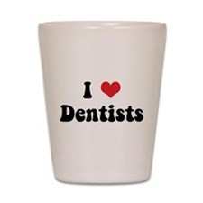 I Love Dentists Shot Glass