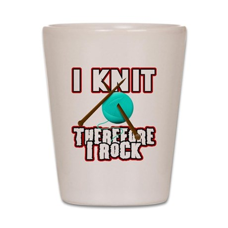 I Knit - Therefore I Rock Shot Glass