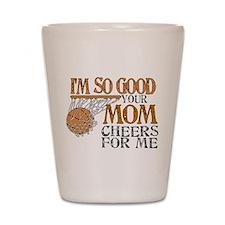 I'm So Good - Basketball Shot Glass