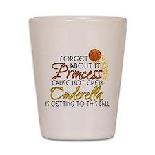 Not Even Cinderella - Basketball Shot Glass