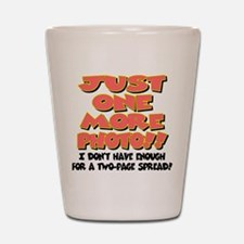 Just One More Photo! Shot Glass