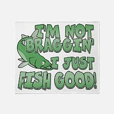 I'm Not Braggin' - Fish Good Throw Blanket