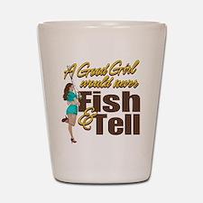 Good Girls Never Fish & Tell Shot Glass