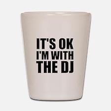 It's OK I'm With The DJ Shot Glass