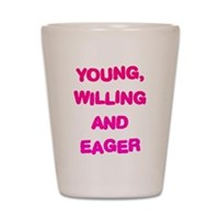 Young, Willing & Eager Shot Glass
