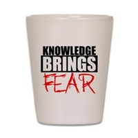 Knowledge Brings Fear Shot Glass
