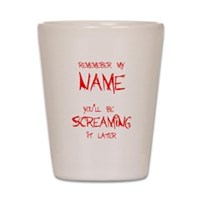 Scream My Name! Shot Glass