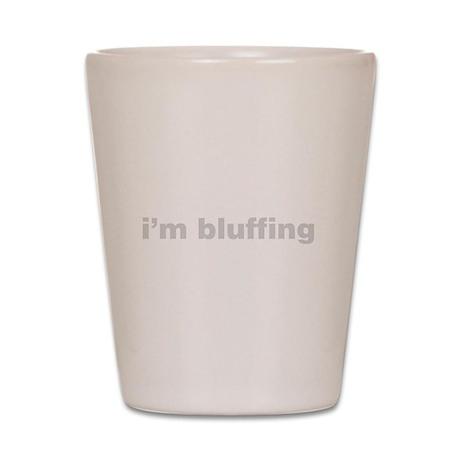 I'm Bluffing Shot Glass