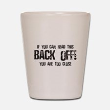 Back off! Shot Glass