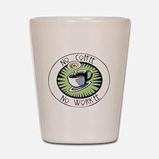 No Coffee, No Workee Shot Glass