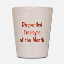 Disgruntled Employee Shot Glass