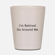 I'm Retired, Go Around Me Shot Glass