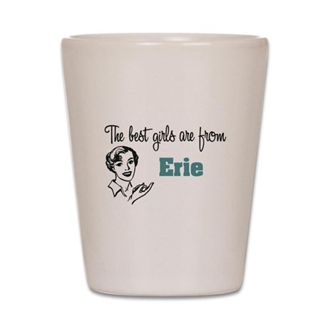 The Best Girls are from Erie Shot Glass