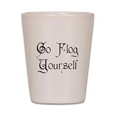 Go Flog Yourself Shot Glass