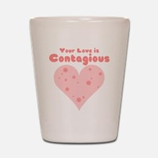 Your Love is Contagious Shot Glass