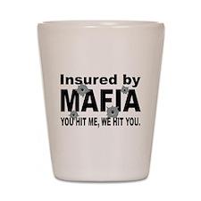Insured by Mafia Shot Glass