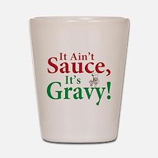 It ain't sauce it's gravy Shot Glass