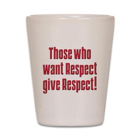 Demand respect Shot Glass