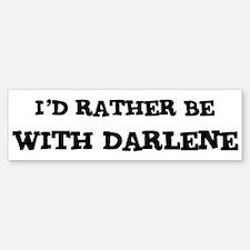 With Darlene Bumper Bumper Bumper Sticker