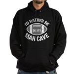 I'd Rather Be In My Man Cave Hoodie (dark)