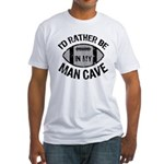 I'd Rather Be In My Man Cave Fitted T-Shirt