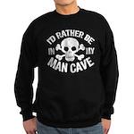 I'd Rather Be In My Man Cave Sweatshirt (dark)