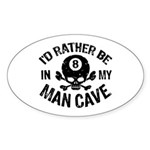 I'd Rather Be In My Man Cave Sticker (Oval)