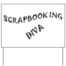 SCRAPBOOKING DIVA Yard Sign