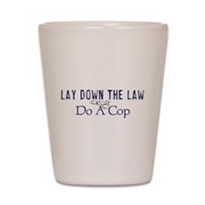 Lay Down The Law Shot Glass