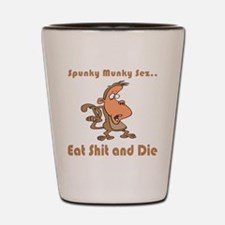 Eat Shit and Die Shot Glass