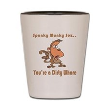 Your a Dirty Whore Shot Glass
