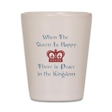 When the Queen is Happy Shot Glass