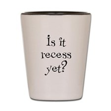 Is it Recess Yet? Shot Glass