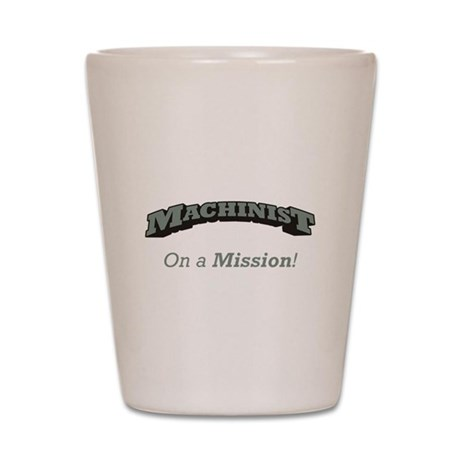 Machinist - On a Mission Shot Glass