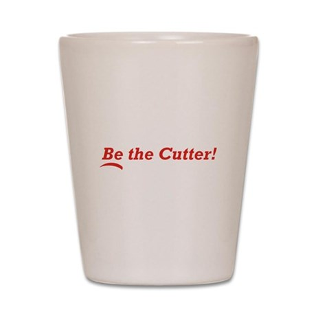 Be the Cutter! Shot Glass