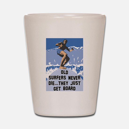 Old Surfers Never Die Shot Glass