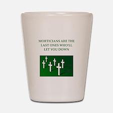 mortician gifts t-shirts Shot Glass