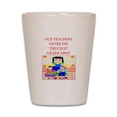 old teachers never die Shot Glass