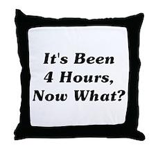 It's Been 4 Hours Throw Pillow