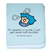 My mommy is a cop. baby blanket
