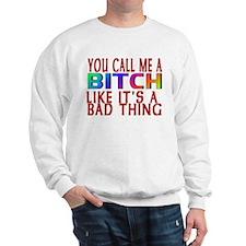 YOU CALL ME A BITCH Sweatshirt