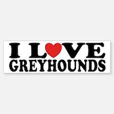 I Love Greyhounds Bumper Bumper Bumper Sticker