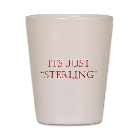 "Just ""Sterling"" Shot Glass"