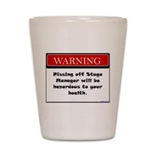 Pissing Off Stage Manager Shot Glass