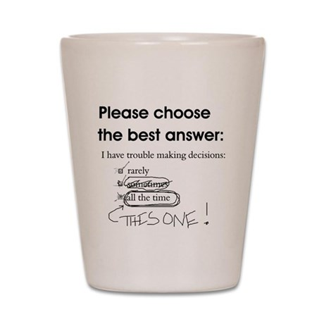 Indecisive - Trouble Making Decisions Shot Glass