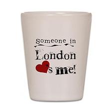 Someone in London Shot Glass