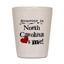 Someone in North Carolina Shot Glass