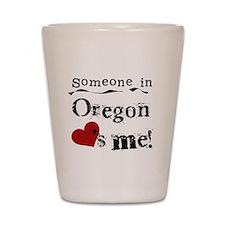 Someone in Oregon Shot Glass