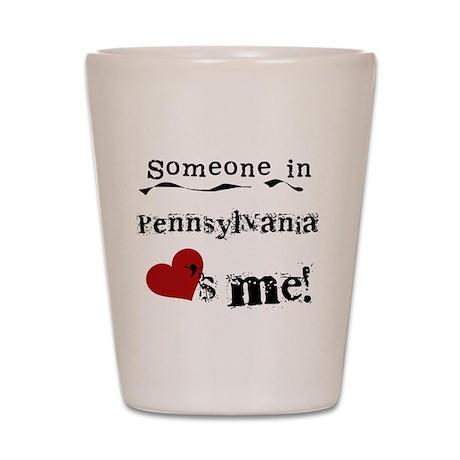 Someone in Pennsylvania Shot Glass